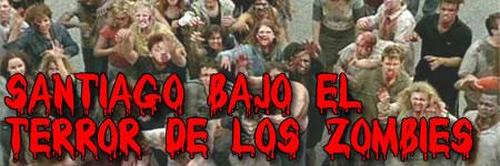 Santiago bajo el terror de los zombies...